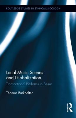 Local Music Scenes and Globalization By Burkhalter, Thomas