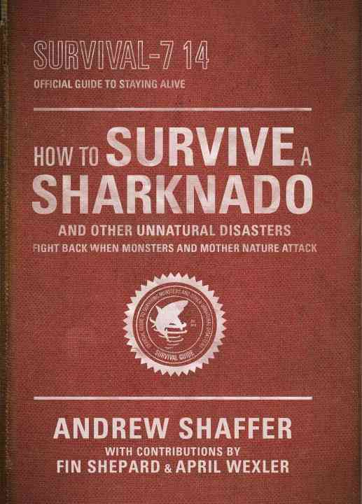 How to Survive a Sharknado - and Other Unnatural Disasters By Shaffer, Andrew
