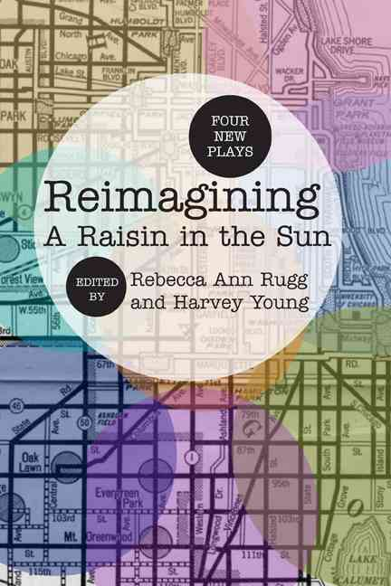 Reimagining a Raisin in the Sun By Rugg, Rebecca (EDT)/ Young, Harvey (EDT)