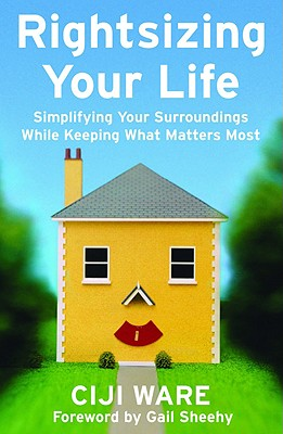 Rightsizing Your Life By Ware, Ciji/ Sheehy, Gail (CON)